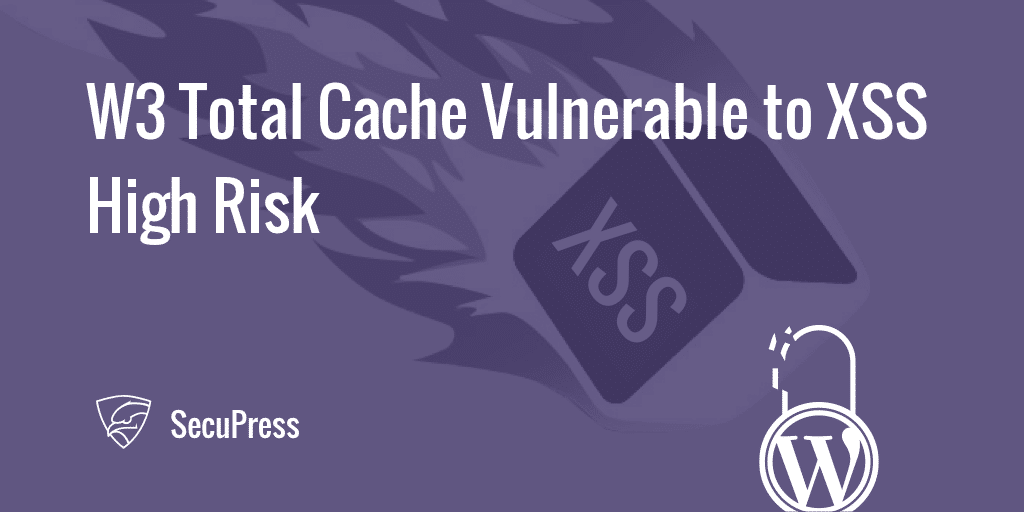 W3 Total Cache Vulnerable to XSS: WordPress Security Risk
