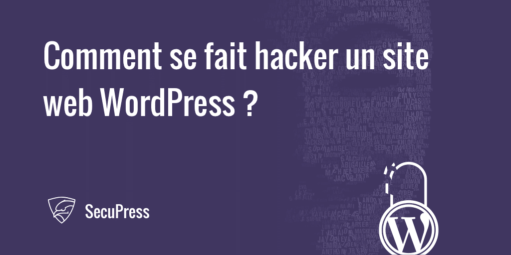 7 Façons de se faire hacker son WordPress - SecuPress